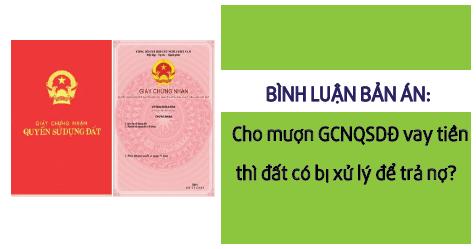 Cho mượn GCNQSDĐ vay tiền thì đất có bị xử lý để trả nợ?