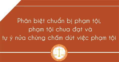 Phân biệt chuẩn bị phạm tội, phạm tội chưa đạt và tự ý nửa chừng chấm dứt việc phạm tội