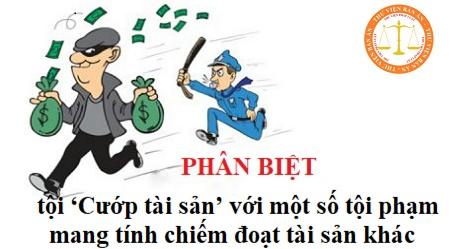 Phân biệt tội 'Cướp tài sản' với một số tội phạm mang tính chiếm đoạt tài sản khác