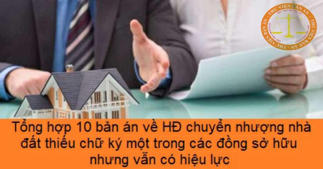 Tổng hợp 10 bản án về HĐ chuyển nhượng nhà đất thiếu chữ ký một trong các đồng sở hữu nhưng vẫn có hiệu lực