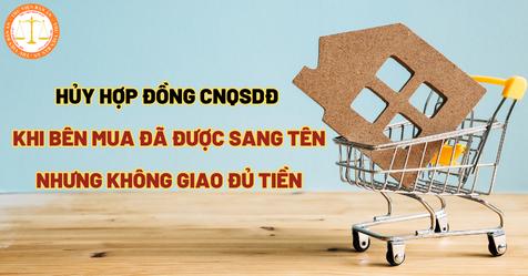 Hủy hợp đồng CNQSDĐ khi bên mua đã được sang tên nhưng không giao đủ tiền