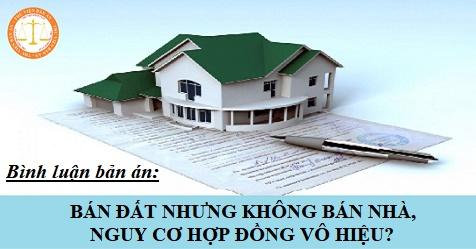Bán đất nhưng không bán nhà, nguy cơ hợp đồng vô hiệu?