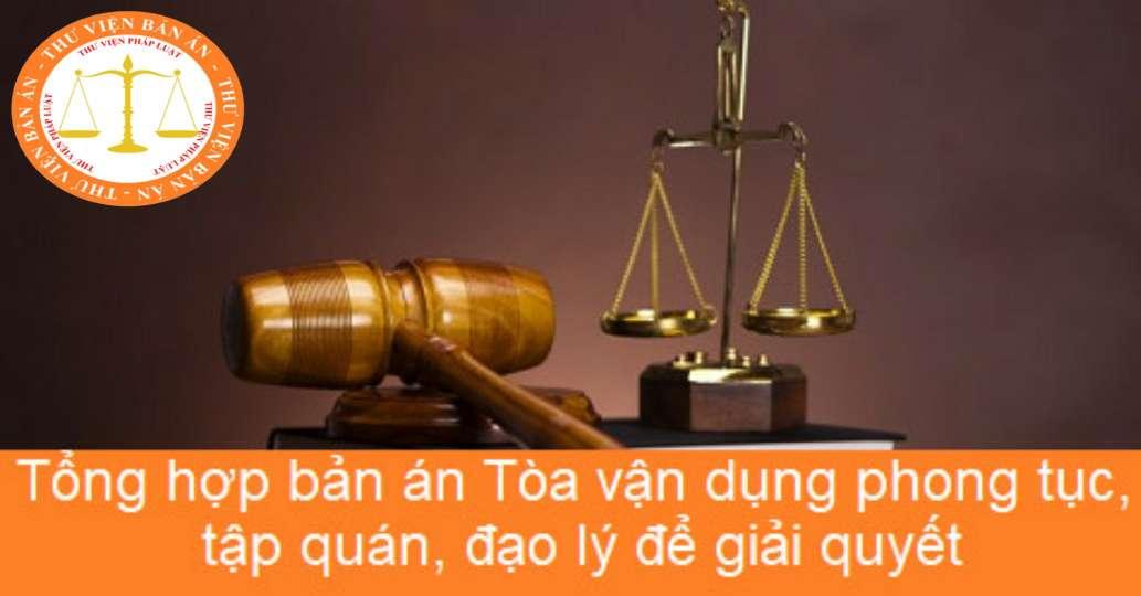 Tổng hợp bản án Tòa vận dụng phong tục, tập quán, đạo lý để giải quyết