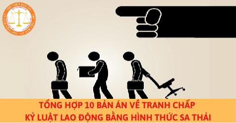 Tổng hợp 10 bản án về tranh chấp kỷ luật lao động bằng hình thức sa thải