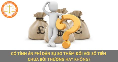 Có tính án phí dân sự sơ thẩm đối với số tiền chưa bồi thường hay không?