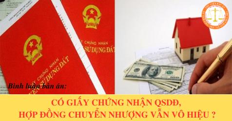 Có giấy chứng nhận QSDĐ, hợp đồng chuyển nhượng vẫn vô hiệu ?