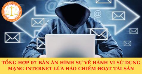 Tổng hợp 07 bản án hình sự về hành vi sử dụng mạng Internet lừa đảo chiếm đoạt tài sản