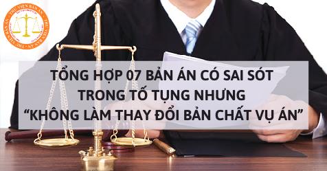 """Tổng hợp 07 bản án có sai sót trong tố tụng nhưng """"không làm thay đổi bản chất vụ án"""""""