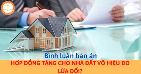 Hợp đồng tặng cho nhà đất vô hiệu do lừa dối?