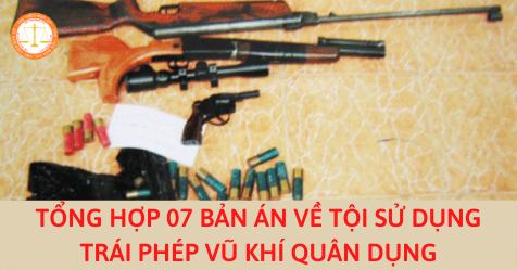 Tổng hợp 07 bản án về tội sử dụng trái phép vũ khí quân dụng