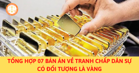 Tổng hợp 07 bản án về tranh chấp dân sự có đối tượng là vàng