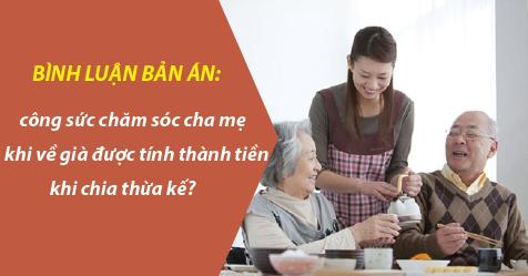 Công sức chăm sóc cha mẹ khi về già được tính thành tiền khi chia thừa kế?
