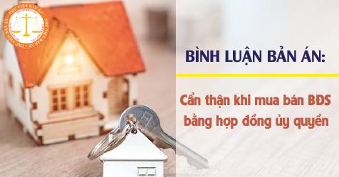 Cẩn thận khi mua bán bất động sản bằng hợp đồng ủy quyền