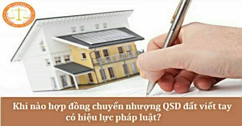 Khi nào hợp đồng chuyển nhượng QSDĐ viết tay có hiệu lực pháp luật?