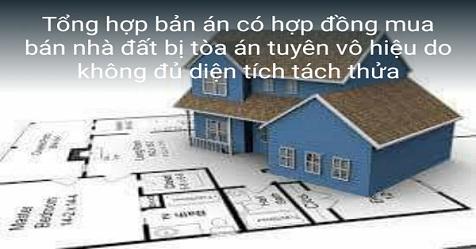 Tổng hợp bản án có HĐ mua bán nhà đất bị tuyên vô hiệu do không đủ diện tích tách thửa