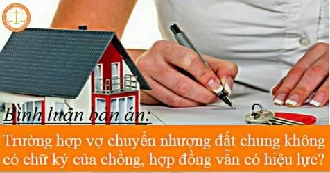 Trường hợp vợ chuyển nhượng đất chung không có chữ ký của chồng, hợp đồng vẫn có hiệu lực