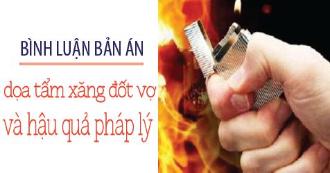 Dọa tẩm xăng đốt vợ và hậu quả pháp lý